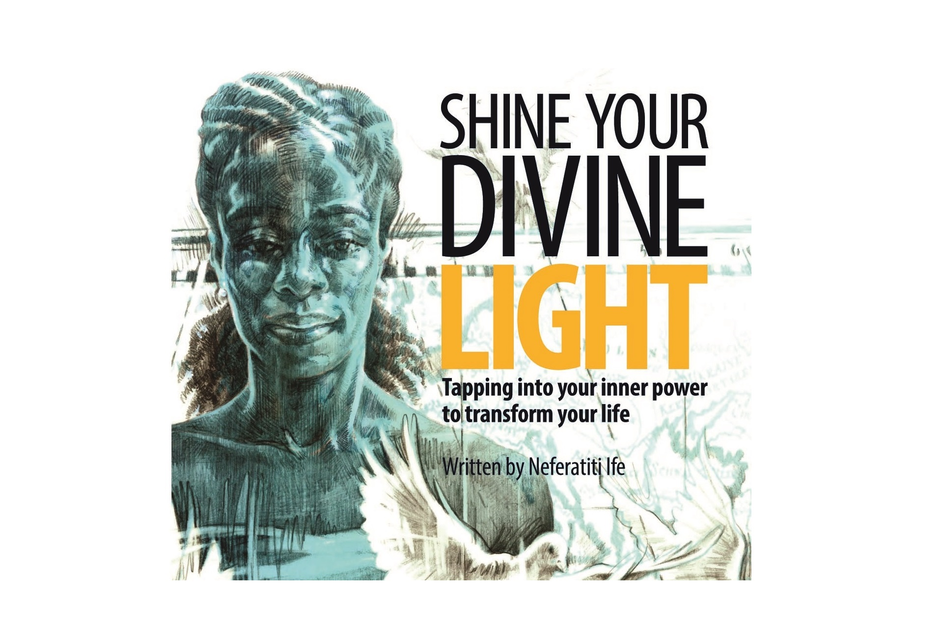Shine Your Divine Light by Neferatiti Ife