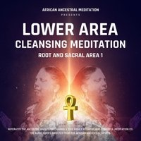 Ancestral Healing for Your Lower Area Meditation by Neferatiti Ife
